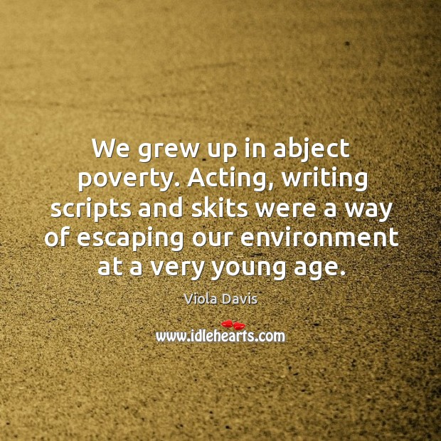 Image, We grew up in abject poverty. Acting, writing scripts and skits were a way of escaping our environment at a very young age.