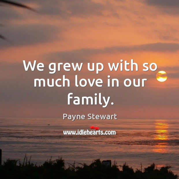 We grew up with so much love in our family. Image