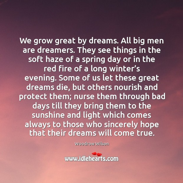 Image, We grow great by dreams. All big men are dreamers.