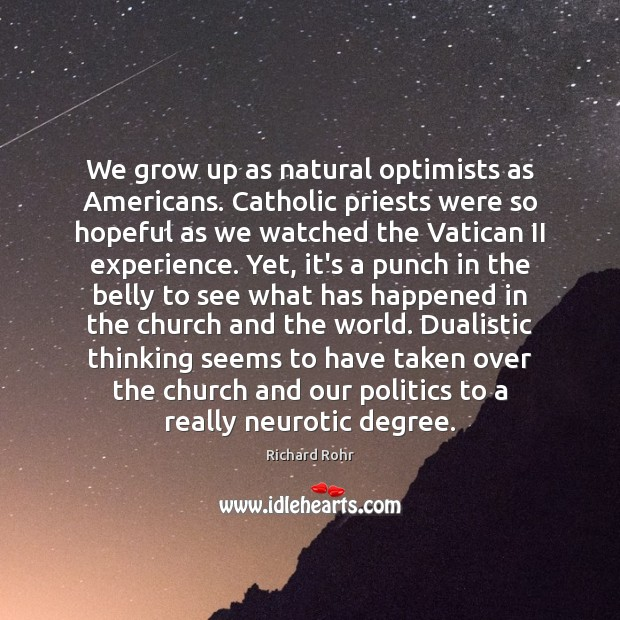 We grow up as natural optimists as Americans. Catholic priests were so Richard Rohr Picture Quote