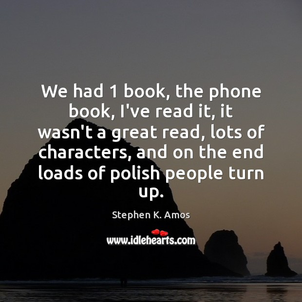 We had 1 book, the phone book, I've read it, it wasn't a Image