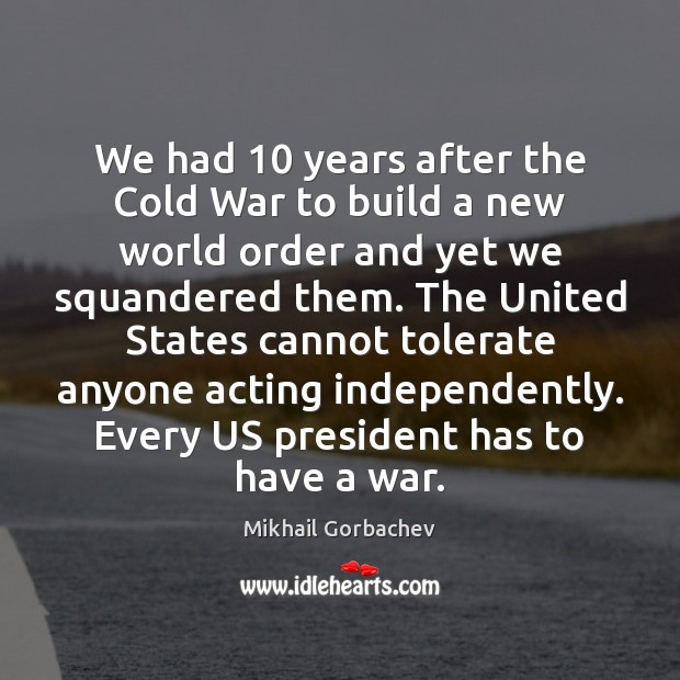 Image, We had 10 years after the Cold War to build a new world