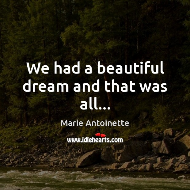 Image, We had a beautiful dream and that was all…