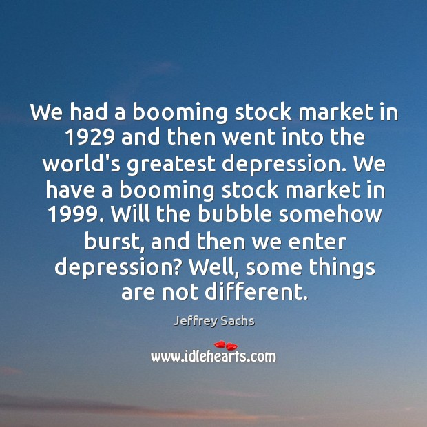 We had a booming stock market in 1929 and then went into the Image