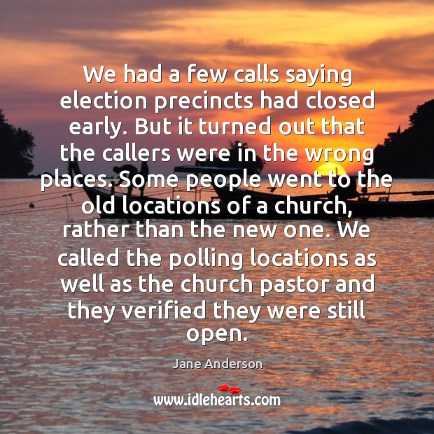 We had a few calls saying election precincts had closed early. But Image
