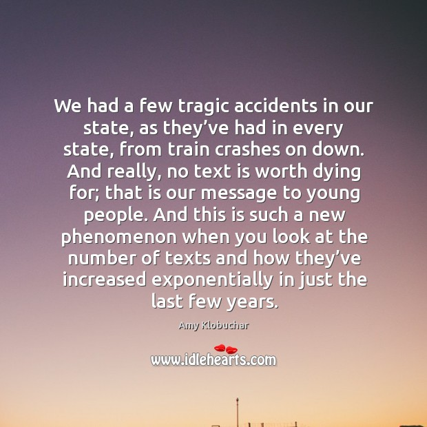 We had a few tragic accidents in our state, as they've had in every state, from train Image