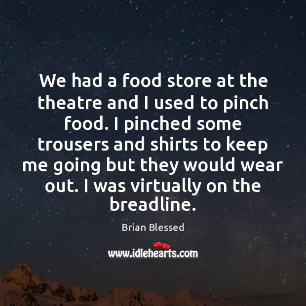 We had a food store at the theatre and I used to Image