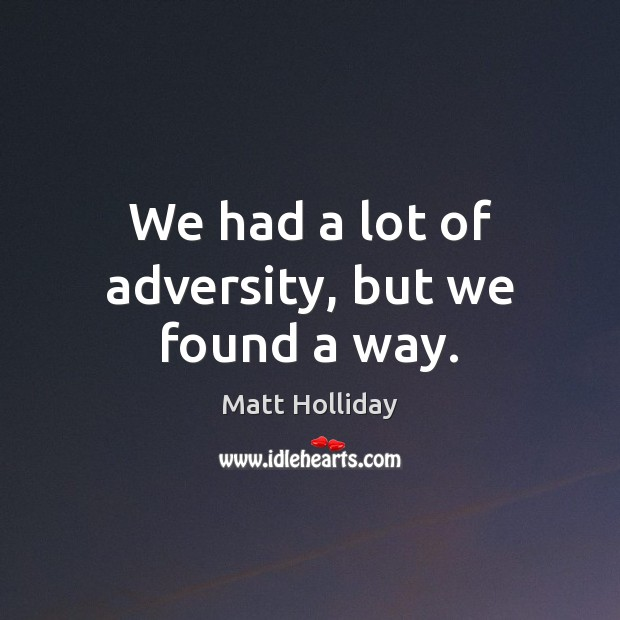 We had a lot of adversity, but we found a way. Image