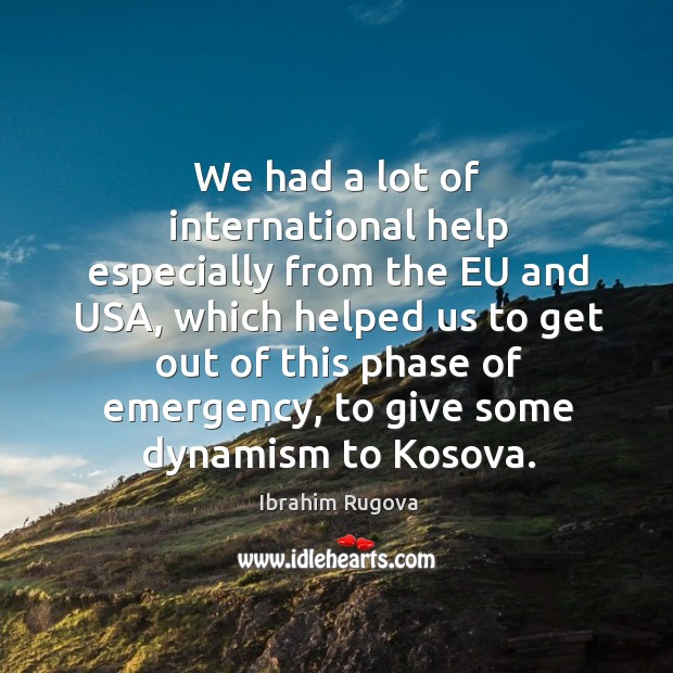 We had a lot of international help especially from the eu and usa, which helped us to get out of Image