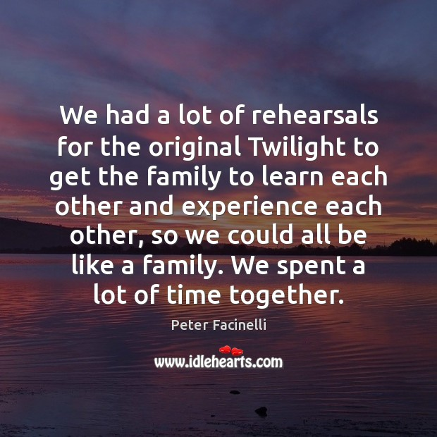 We had a lot of rehearsals for the original Twilight to get Time Together Quotes Image