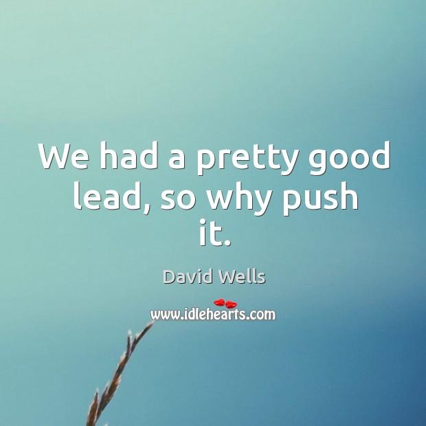 We had a pretty good lead, so why push it. Image