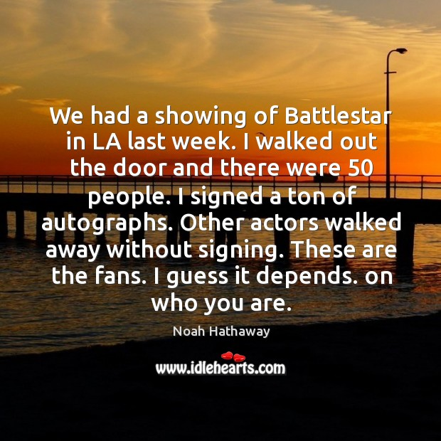 We had a showing of battlestar in la last week. Noah Hathaway Picture Quote