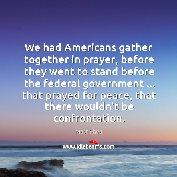 Image, We had Americans gather together in prayer, before they went to stand