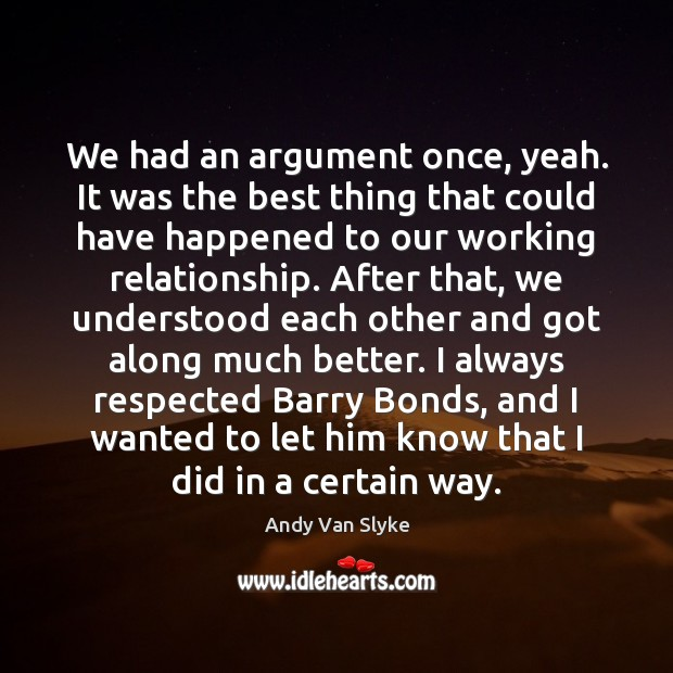 We had an argument once, yeah. It was the best thing that Image