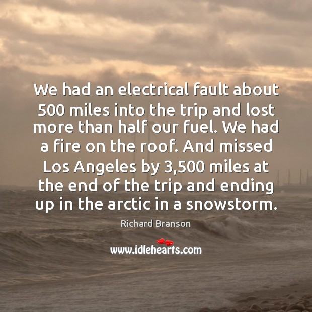 We had an electrical fault about 500 miles into the trip and lost Image