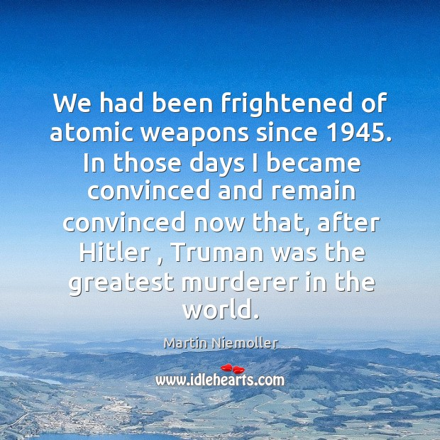 Image, We had been frightened of atomic weapons since 1945. In those days I