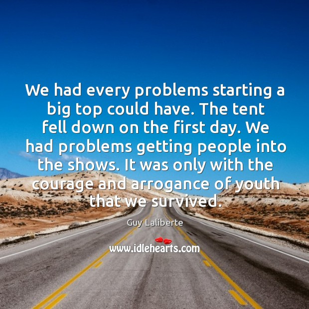Image, We had every problems starting a big top could have. The tent fell down on the first day.