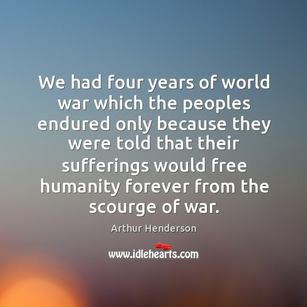 Image, We had four years of world war which the peoples endured