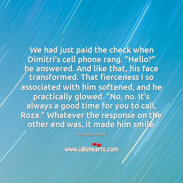 "Image, We had just paid the check when Dimitri's cell phone rang. ""Hello?"""