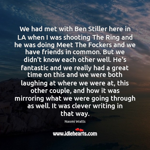 We had met with Ben Stiller here in LA when I was Clever Quotes Image