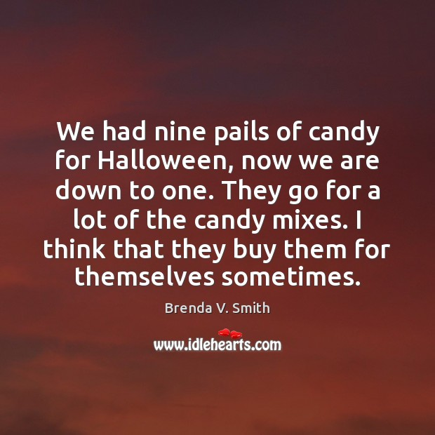 Image, We had nine pails of candy for Halloween, now we are down
