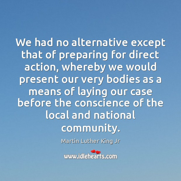 Image, We had no alternative except that of preparing for direct action, whereby
