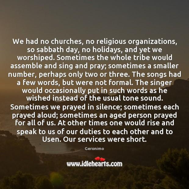We had no churches, no religious organizations, so sabbath day, no holidays, Image