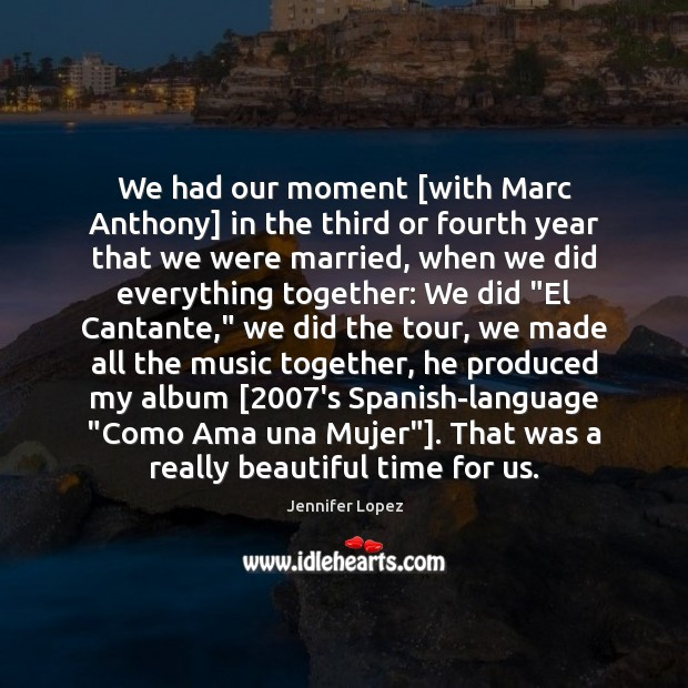 We had our moment [with Marc Anthony] in the third or fourth Jennifer Lopez Picture Quote