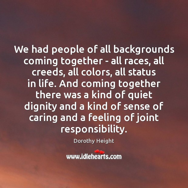 We had people of all backgrounds coming together – all races, all Dorothy Height Picture Quote