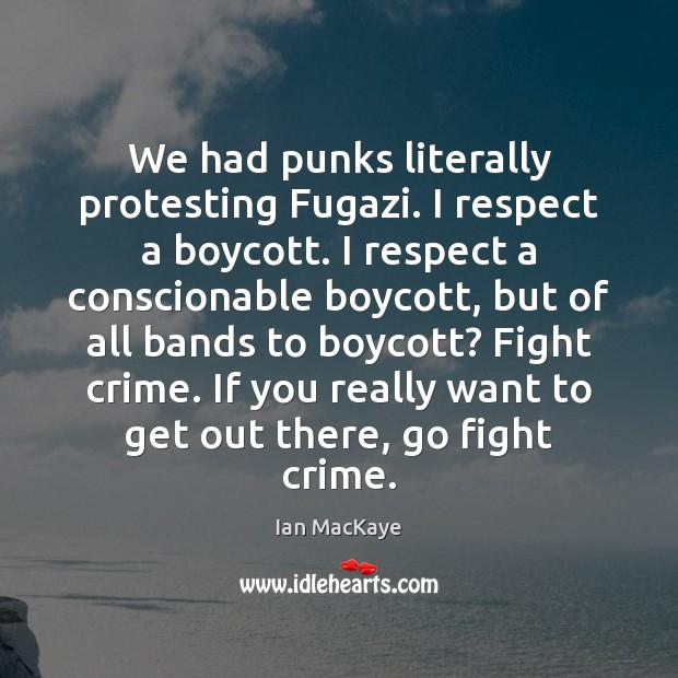 Image, We had punks literally protesting Fugazi. I respect a boycott. I respect