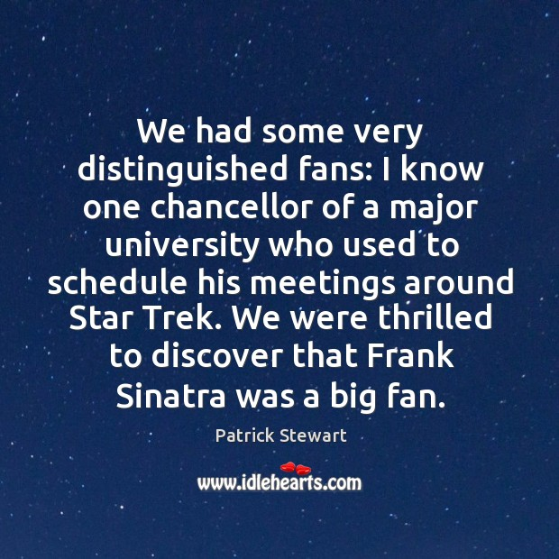 We had some very distinguished fans: I know one chancellor of a major university who used to schedule Image