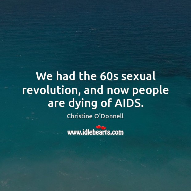We had the 60s sexual revolution, and now people are dying of AIDS. Image