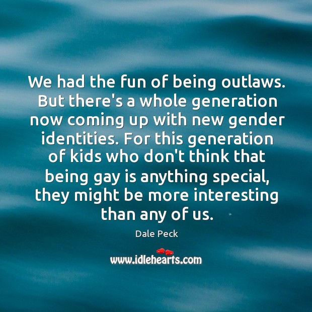 We had the fun of being outlaws. But there's a whole generation Image