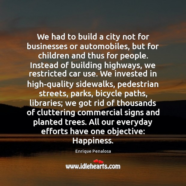 We had to build a city not for businesses or automobiles, but Image