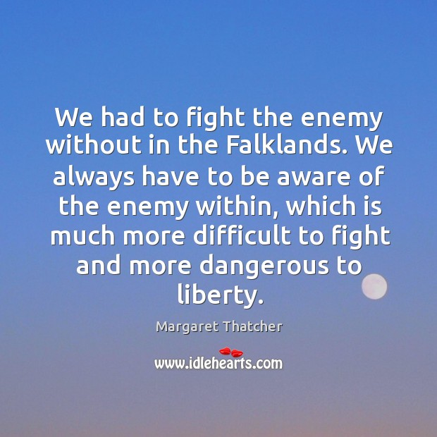 Image, We had to fight the enemy without in the Falklands. We always