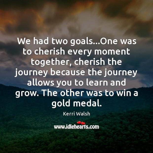 We Had Two Goalsone Was To Cherish Every Moment Together Cherish