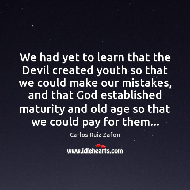 Image, We had yet to learn that the Devil created youth so that