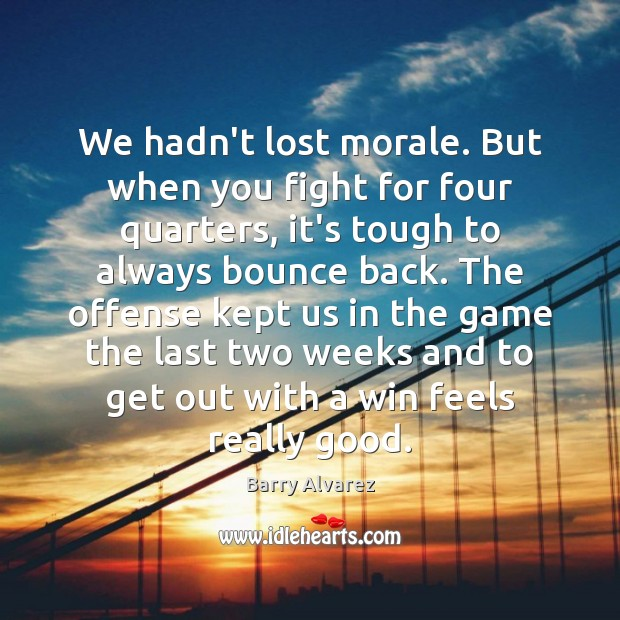 We hadn't lost morale. But when you fight for four quarters, it's Image