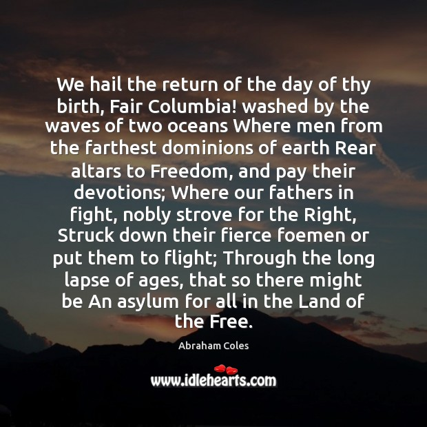 We hail the return of the day of thy birth, Fair Columbia! Image