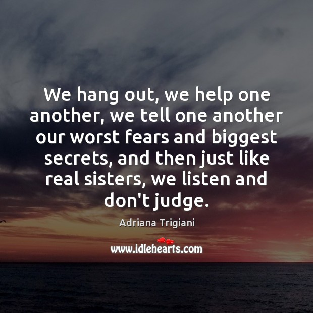 We hang out, we help one another, we tell one another our Don't Judge Quotes Image