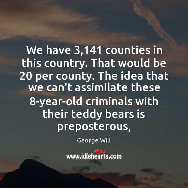 Image, We have 3,141 counties in this country. That would be 20 per county. The