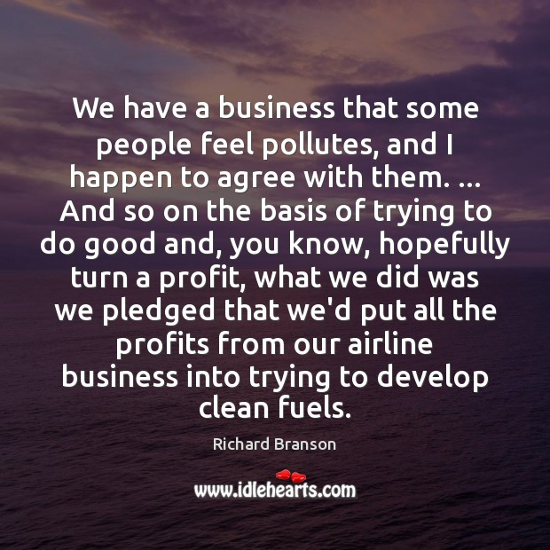 Image, We have a business that some people feel pollutes, and I happen