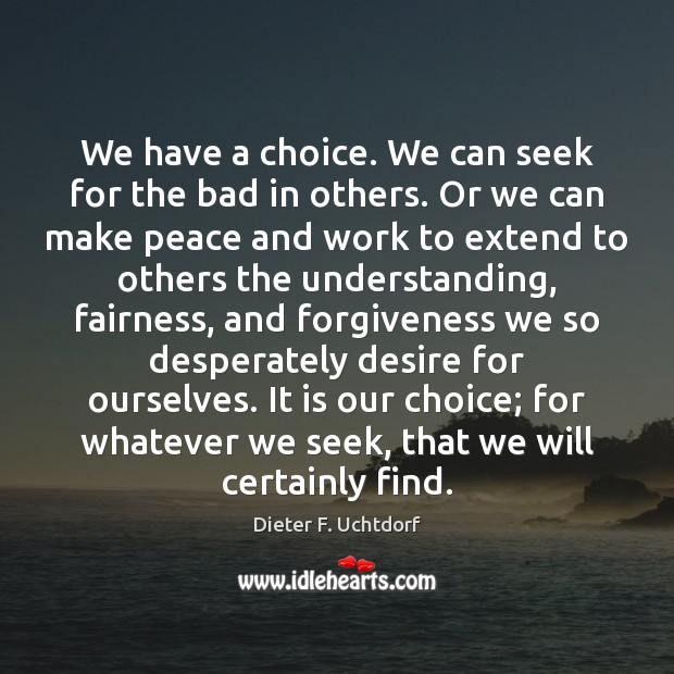 We have a choice. We can seek for the bad in others. Image