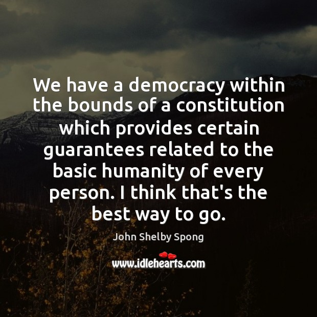 We have a democracy within the bounds of a constitution which provides John Shelby Spong Picture Quote