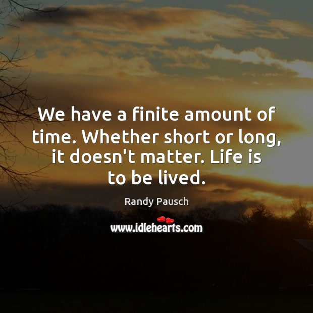 We have a finite amount of time. Whether short or long, it Randy Pausch Picture Quote