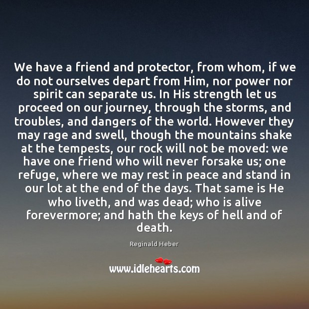 We have a friend and protector, from whom, if we do not Image