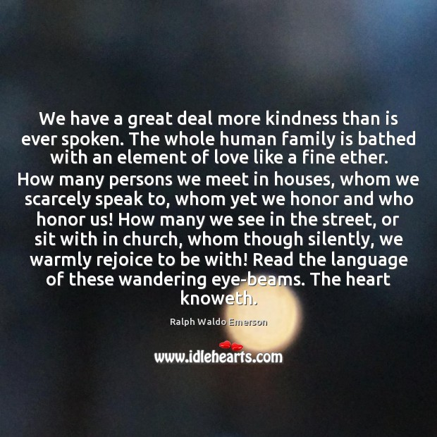 We have a great deal more kindness than is ever spoken. The Family Quotes Image