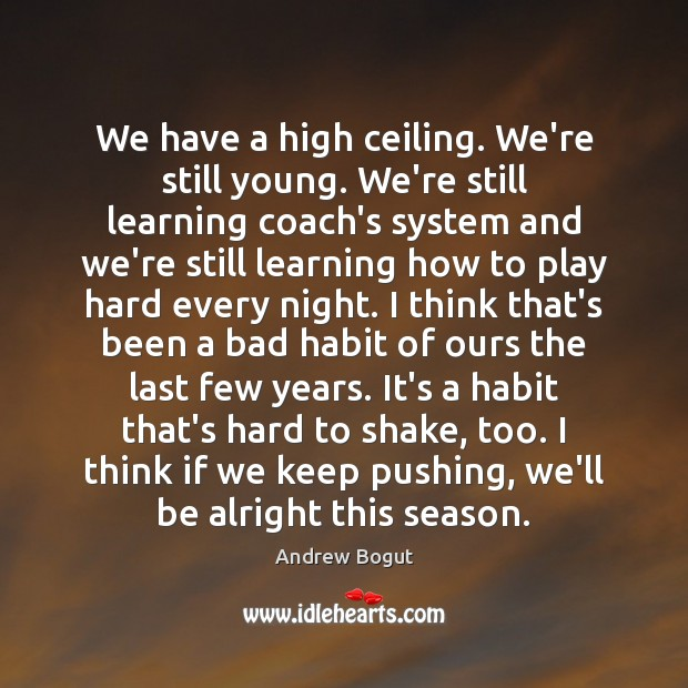 Image, We have a high ceiling. We're still young. We're still learning coach's