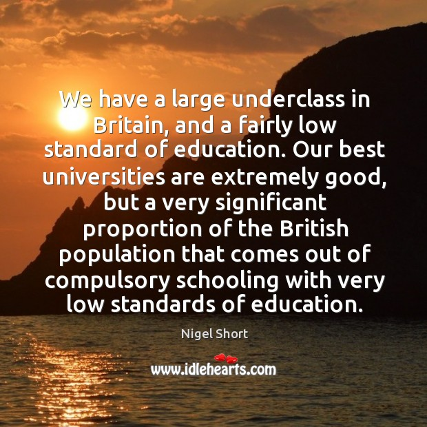 We have a large underclass in britain, and a fairly low standard of education. Image