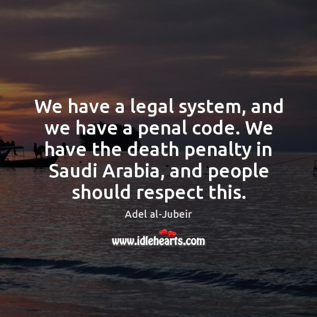 Image, We have a legal system, and we have a penal code. We